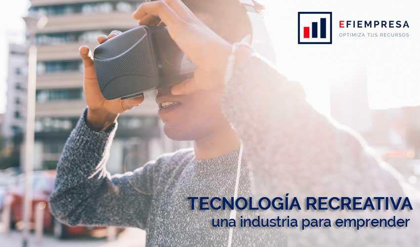 Tecnología Recreativa una Industria para Emprender. Efiempresa