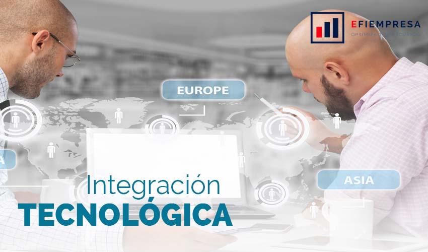 Integración Tecnológica, Sus Características y Beneficios. Efiempresa